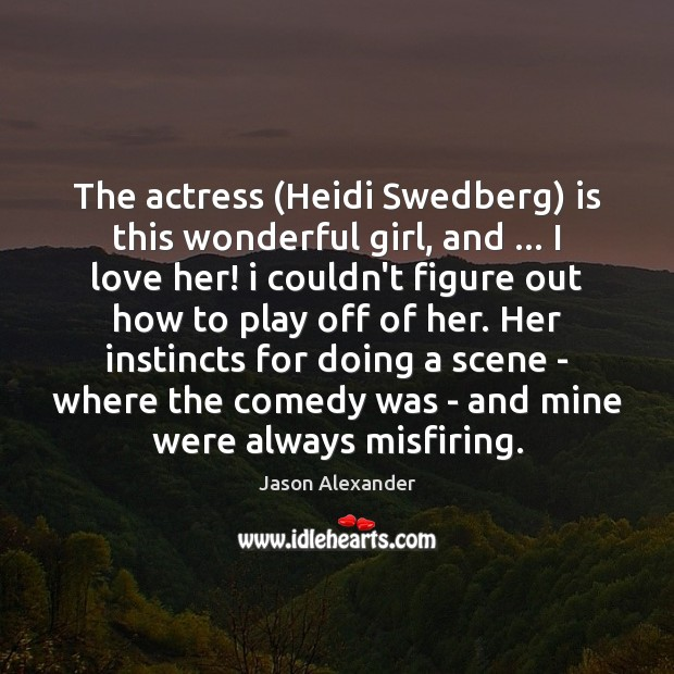 The actress (Heidi Swedberg) is this wonderful girl, and … I love her! Image