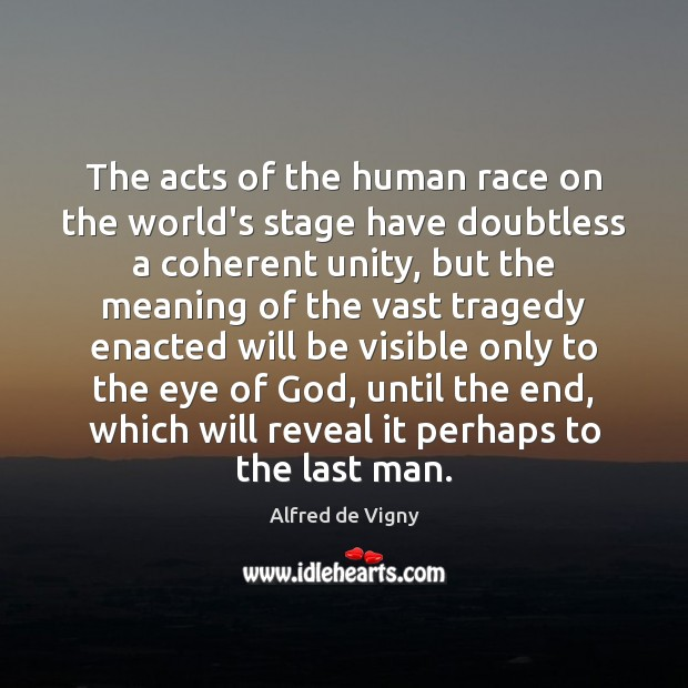 Image, The acts of the human race on the world's stage have doubtless