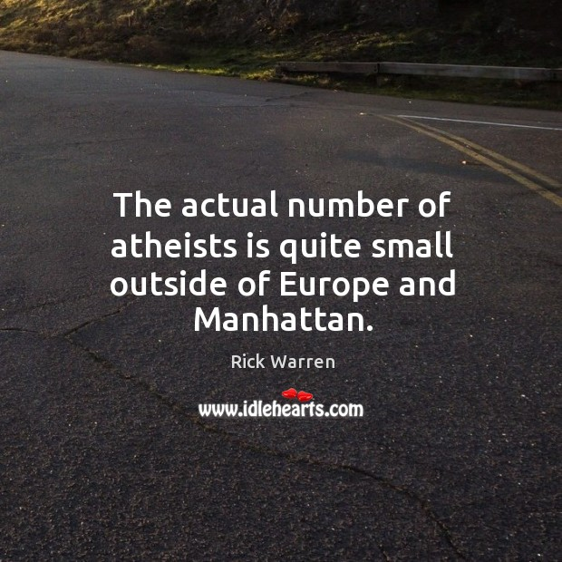 The actual number of atheists is quite small outside of Europe and Manhattan. Image