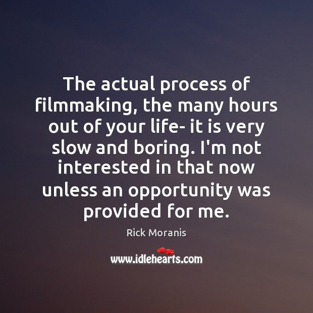 Image, The actual process of filmmaking, the many hours out of your life-