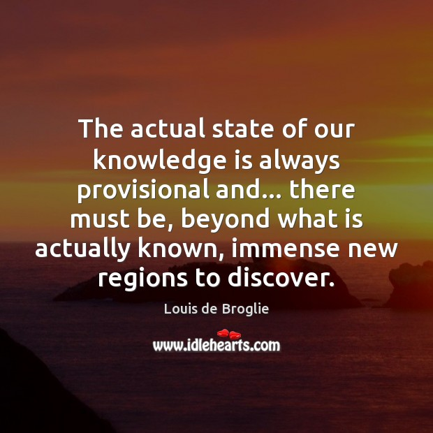 The actual state of our knowledge is always provisional and… there must Image