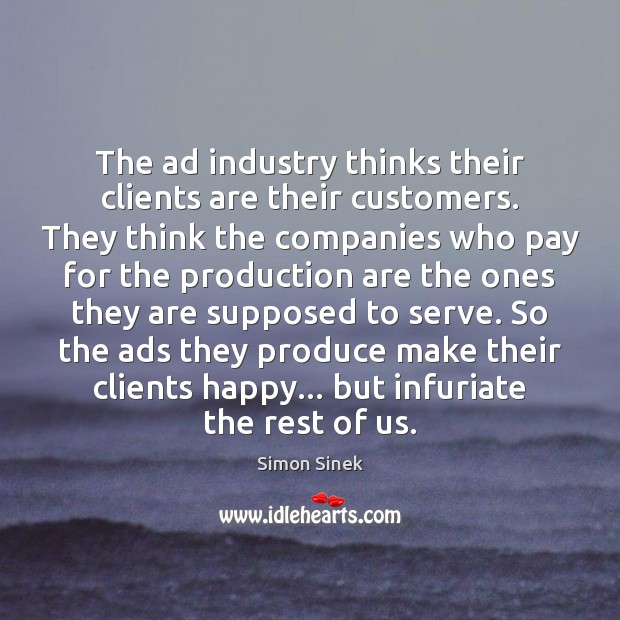 The ad industry thinks their clients are their customers. They think the Image