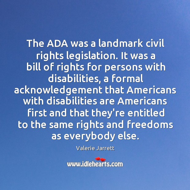 The ADA was a landmark civil rights legislation. It was a bill Image