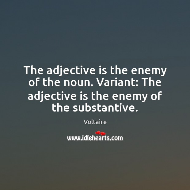 Image, The adjective is the enemy of the noun. Variant: The adjective is