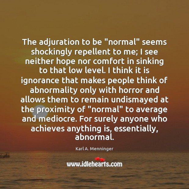 "Image, The adjuration to be ""normal"" seems shockingly repellent to me; I see"