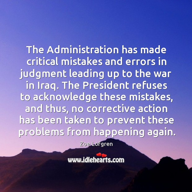 The administration has made critical mistakes and errors in judgment leading up to the war in iraq. Image