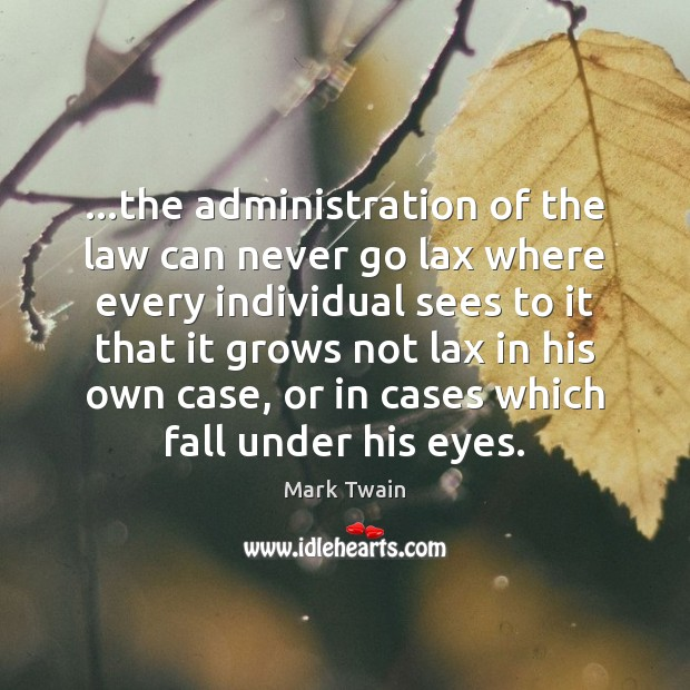 Image, …the administration of the law can never go lax where every individual
