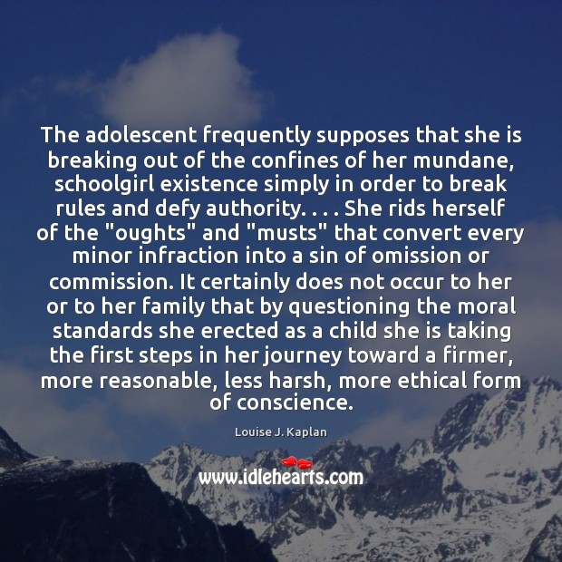 The adolescent frequently supposes that she is breaking out of the confines Louise J. Kaplan Picture Quote