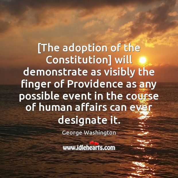 [The adoption of the Constitution] will demonstrate as visibly the finger of George Washington Picture Quote
