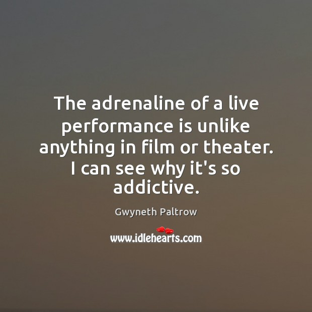 The adrenaline of a live performance is unlike anything in film or Performance Quotes Image