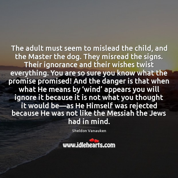The adult must seem to mislead the child, and the Master the Sheldon Vanauken Picture Quote