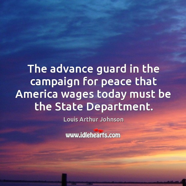 The advance guard in the campaign for peace that america wages today must be the state department. Image
