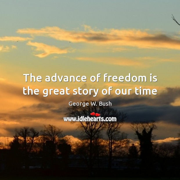 Image about The advance of freedom is the great story of our time