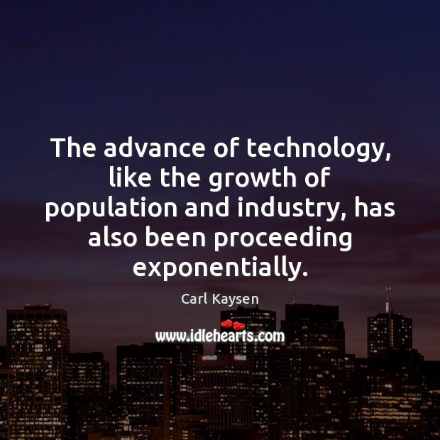 The advance of technology, like the growth of population and industry, has Image