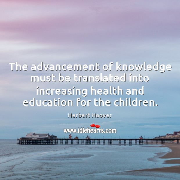Image, The advancement of knowledge must be translated into increasing health and education