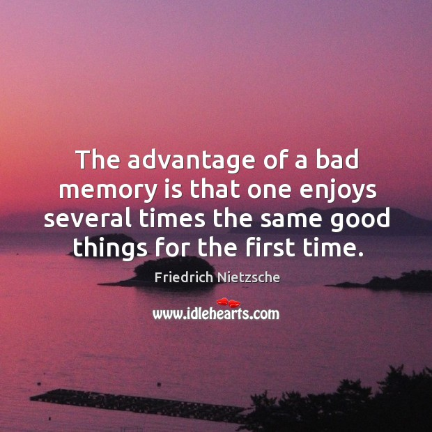 The advantage of a bad memory is that one enjoys several times Image