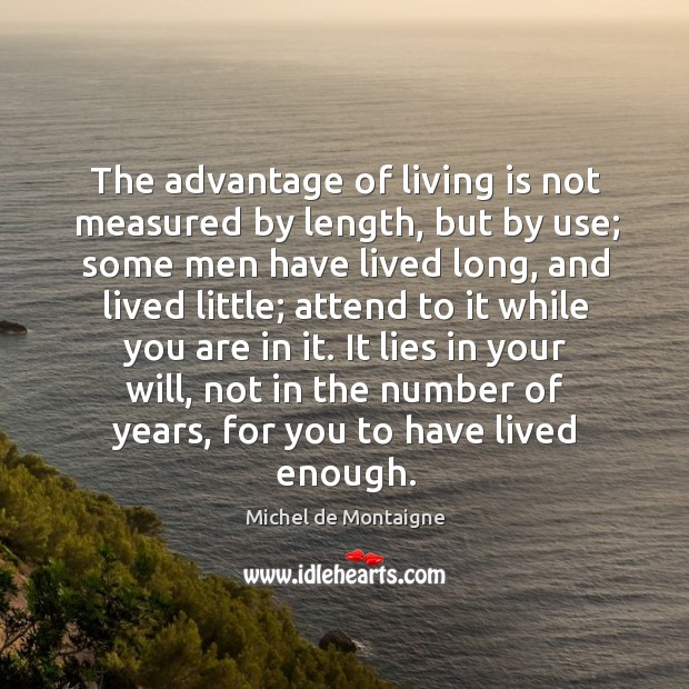 Image, The advantage of living is not measured by length, but by use;