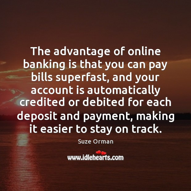 The advantage of online banking is that you can pay bills superfast, Image