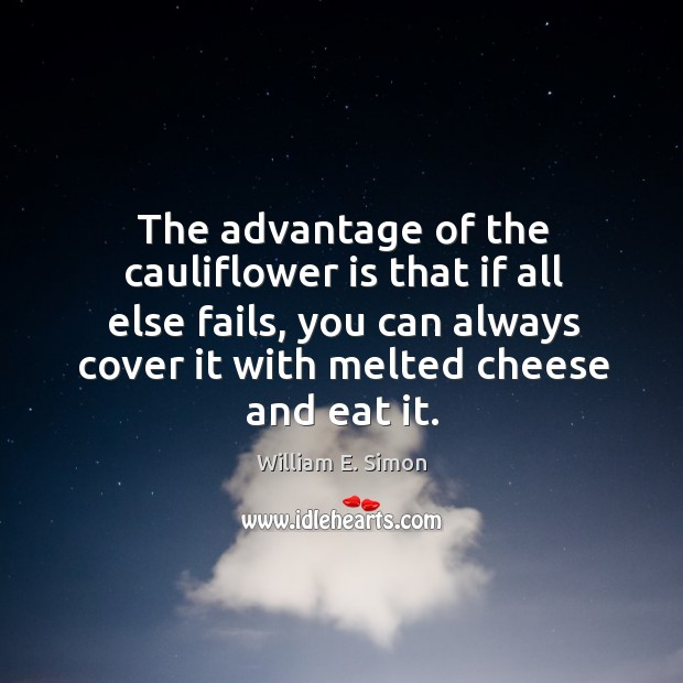 William E. Simon Picture Quote image saying: The advantage of the cauliflower is that if all else fails, you