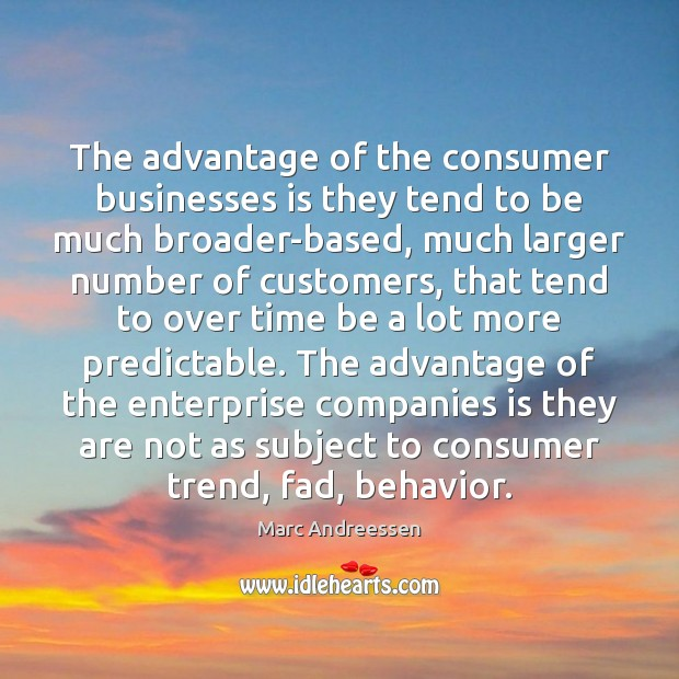 The advantage of the consumer businesses is they tend to be much Image