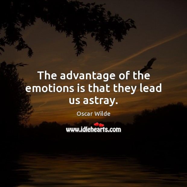 Image, The advantage of the emotions is that they lead us astray.