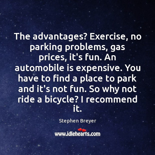 The advantages? Exercise, no parking problems, gas prices, it's fun. An automobile Exercise Quotes Image