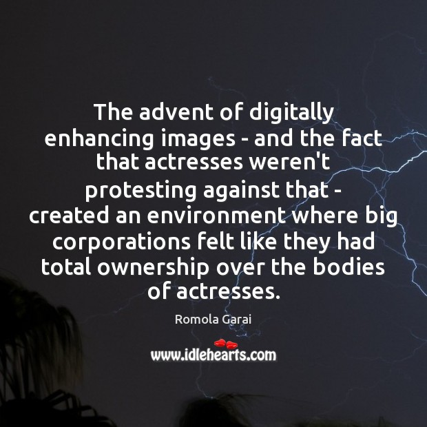 The advent of digitally enhancing images – and the fact that actresses Romola Garai Picture Quote