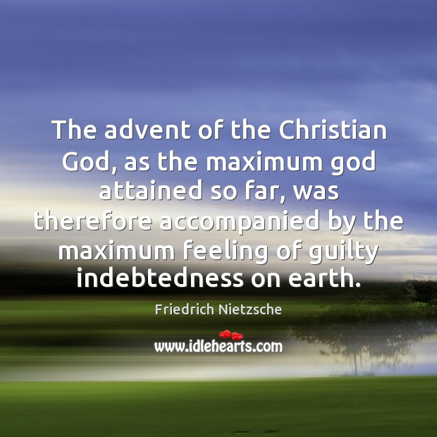 The advent of the Christian God, as the maximum God attained so Image