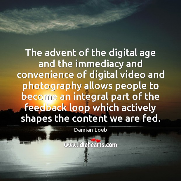The advent of the digital age and the immediacy and convenience of Image