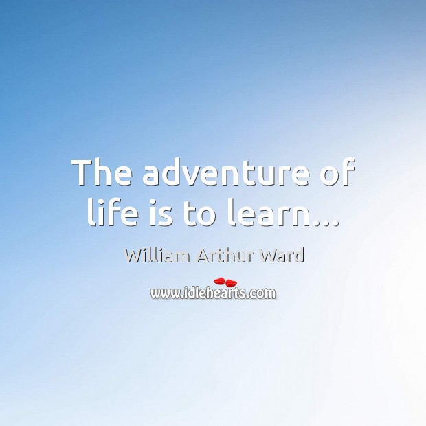 Image, The adventure of life is to learn…