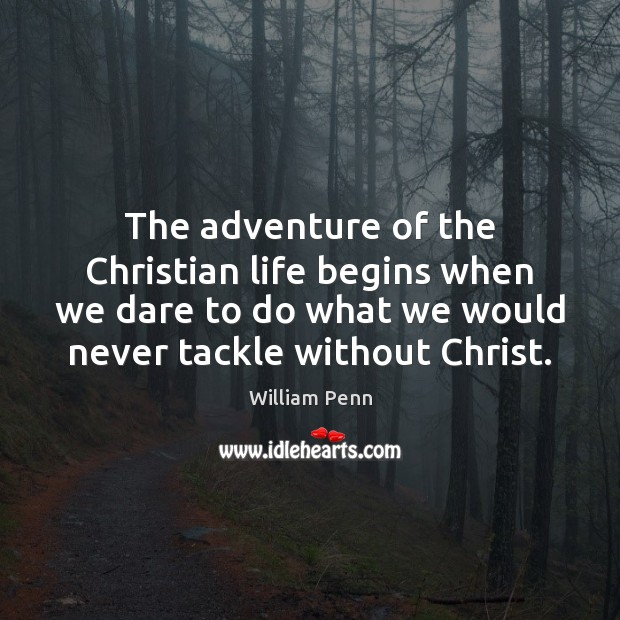 Image, The adventure of the Christian life begins when we dare to do