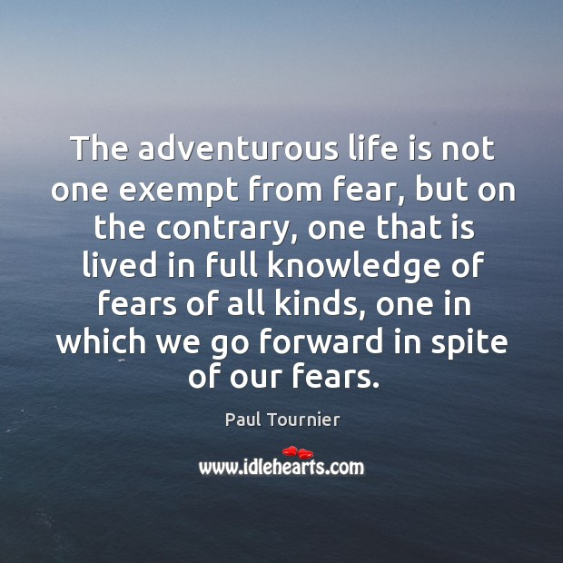 The adventurous life is not one exempt from fear, but on the Image