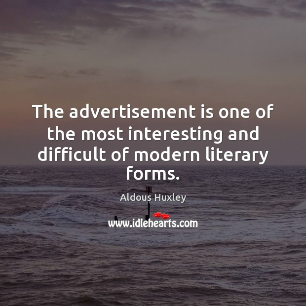 The advertisement is one of the most interesting and difficult of modern literary forms. Image