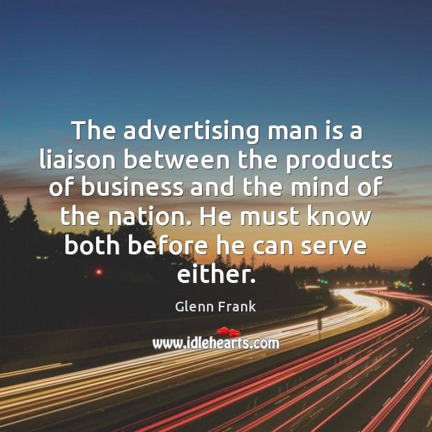 The advertising man is a liaison between the products of business and Image