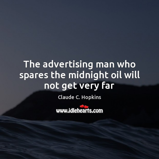 The advertising man who spares the midnight oil will not get very far Image