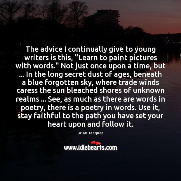 """The advice I continually give to young writers is this, """"Learn to Brian Jacques Picture Quote"""