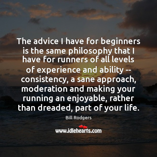 Image, The advice I have for beginners is the same philosophy that I