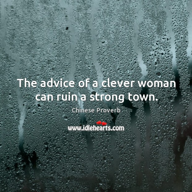 Image, The advice of a clever woman can ruin a strong town.