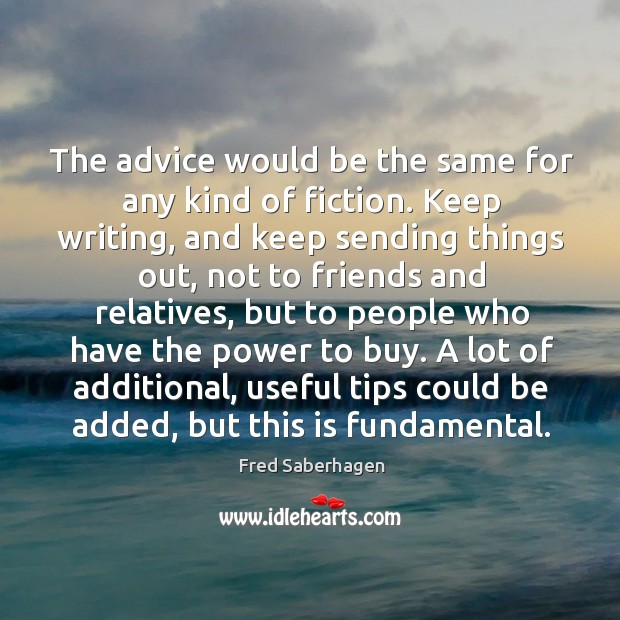 The advice would be the same for any kind of fiction. Image