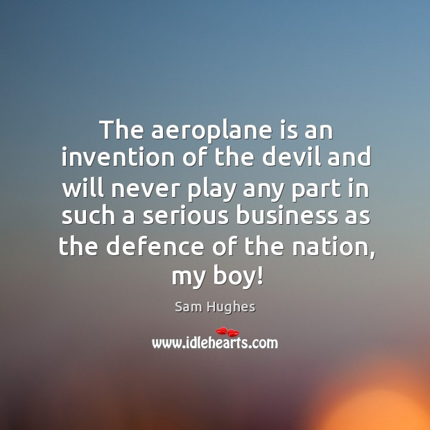 The aeroplane is an invention of the devil and will never play Image