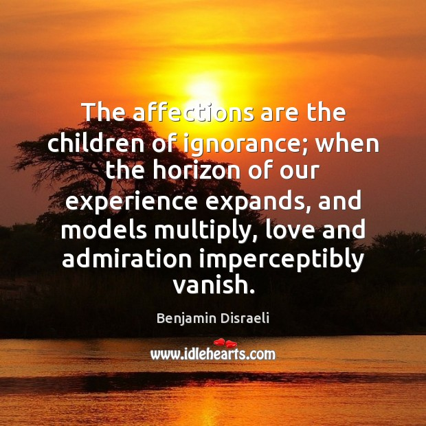 Image, The affections are the children of ignorance; when the horizon of our
