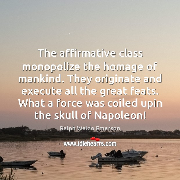 The affirmative class monopolize the homage of mankind. They originate and execute Execute Quotes Image