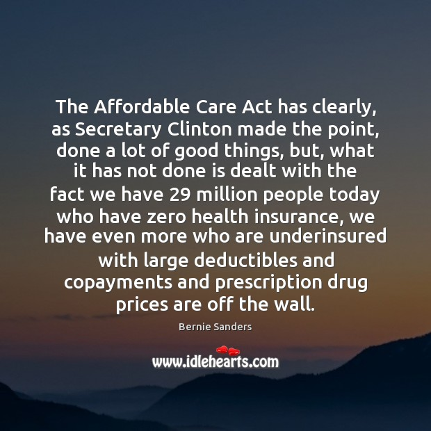 The Affordable Care Act has clearly, as Secretary Clinton made the point, Image