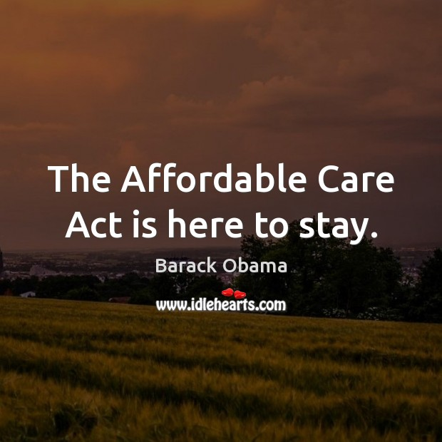 Image, The Affordable Care Act is here to stay.