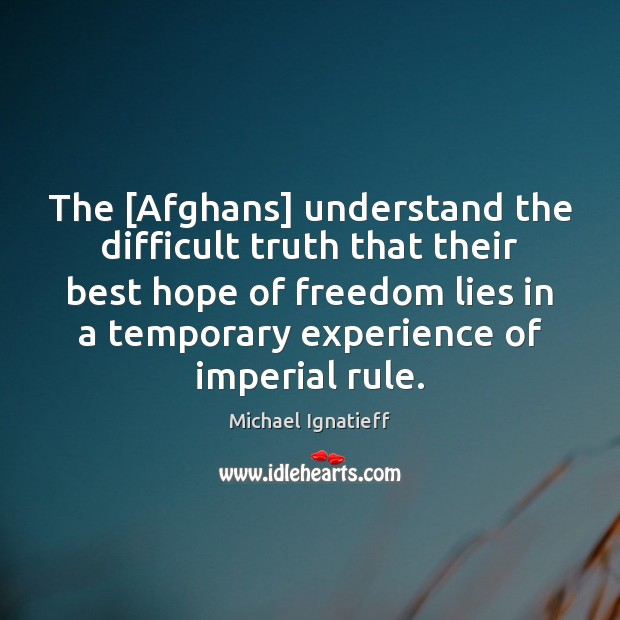 Image, The [Afghans] understand the difficult truth that their best hope of freedom