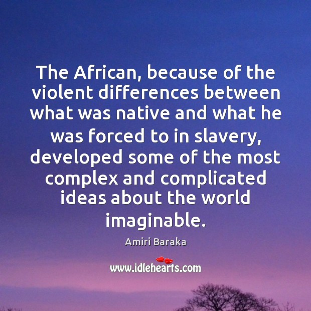 Image, The African, because of the violent differences between what was native and