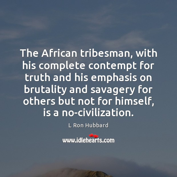 The African tribesman, with his complete contempt for truth and his emphasis Image