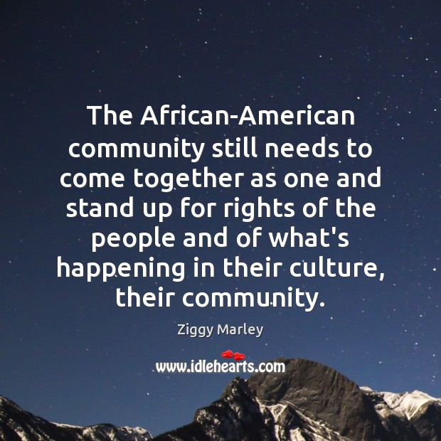 The African-American community still needs to come together as one and stand Ziggy Marley Picture Quote