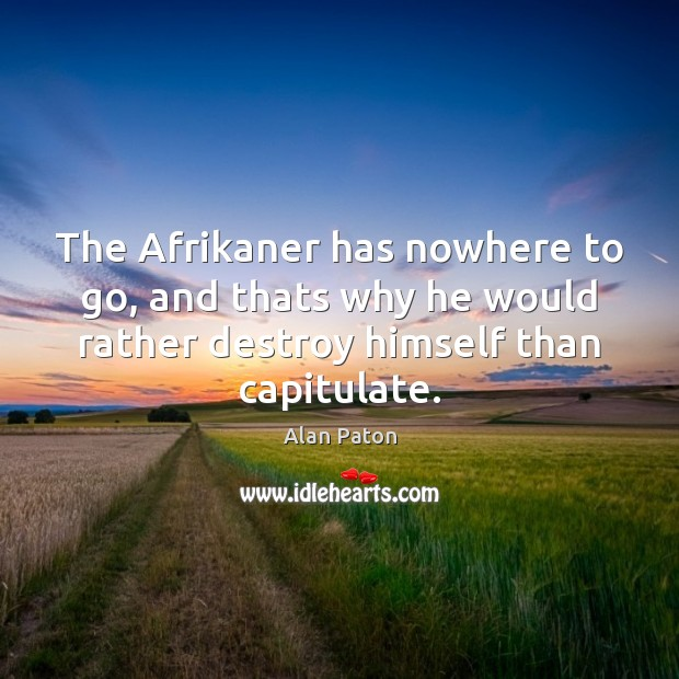 The Afrikaner has nowhere to go, and thats why he would rather Image