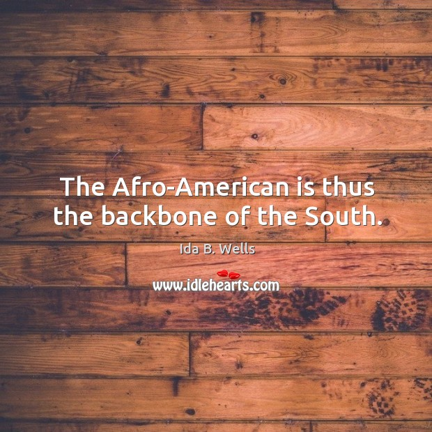 The afro-american is thus the backbone of the south. Image